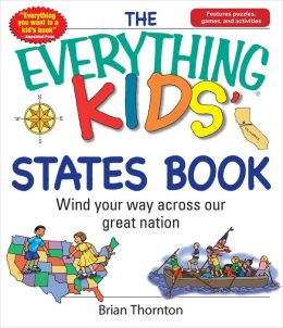 The Everything Kids' States Book: Wind Your Way Across Our Great Nation Brian Thornton