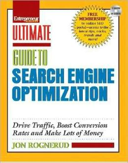 Ultimate Guide to Search Engine Optimization: Drive Traffic, Boost Conversion Rates and Make Lots of Money (Entrepreneur Magazine's Ultimate Guides) Jon Rognerud