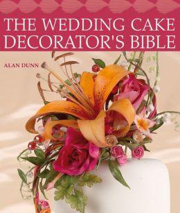 The Wedding Cake Decorator S Bible