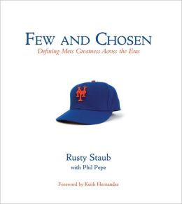 Few and Chosen: Defining Mets Greatness Across the Eras Rusty Staub and Phil Pepe