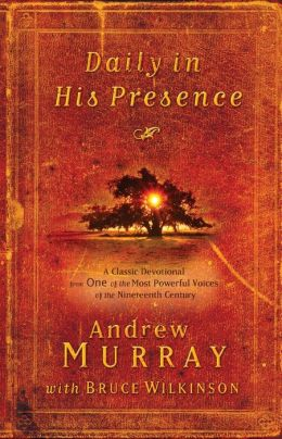 Daily in His Presence: A Classic Devotional from One of the Most Powerful Voices of the Nineteenth Century Andrew Murray and Bruce Wilkinson