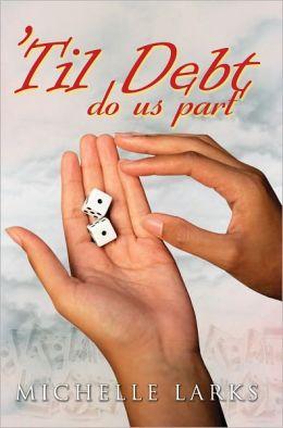 'Til Debt Do Us Part Michelle Larks