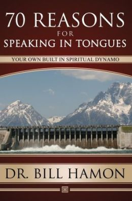 Seventy Reasons for Speaking in Tongues: Your Own Built in Spiritual Dynamo Bill Hamon