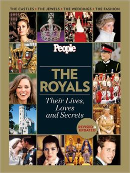 People: The Royals Revised and Updated: Their Lives, Loves and Secrets Editors of People Magazine