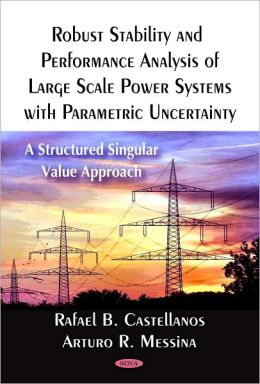 Robust Stability and Performance Analysis of Large Scale Power Systems With Parametric Uncertainty: A Structured Singular Value Approach Rafael B. Castellanos and Arturo R. Messina