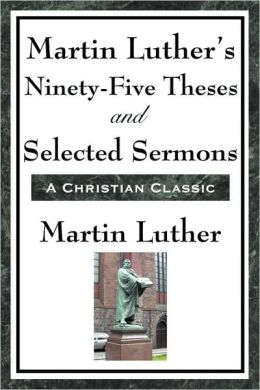 The 95 Theses of Martin Luther (1517)