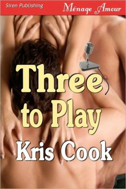 Three to Play (Siren Publishing Menage Amour) Kris Cook