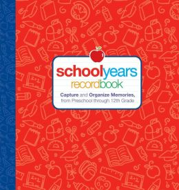 School Years: Record Book: Capture and Organize Memories from Preschool through 12th Grade Editors of Reader's Digest