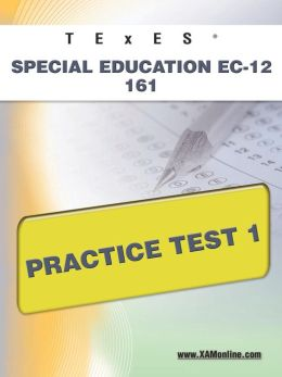 TExES Special Education EC-12 161 Practice Test 1 Sharon Wynne
