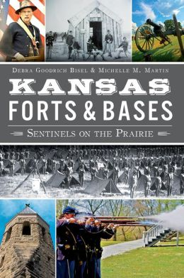 Kansas Forts and Bases: Sentinels on the Prairie Michelle M. Martin