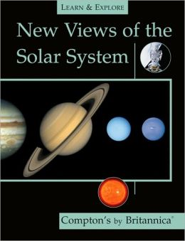 New Views of the Solar System (Learn and Explore) Inc. Encyclopaedia Britannica