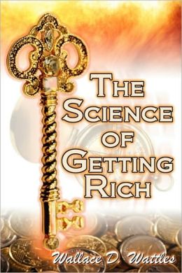 The Science of Getting Rich: Financial Success Through Creative Thought Wallace D.Wattles