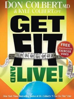 Get Fit and Live!: The simple fitness program that can help you lose weight, build muscle, and live longer Don Colbert