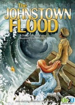 Johnstown Flood A Choose Your Own Ending Historical