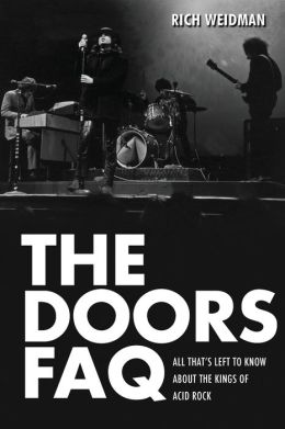 The Doors FAQ: All That's Left to Know About the Kings of Acid Rock (Faq Series) Rich Weidman