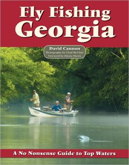 Fly Fishing Georgia: A No Nonsense Guide to Top Waters (No Nonsense Fly Fishing Guidebooks) David Cannon and Chad McClure