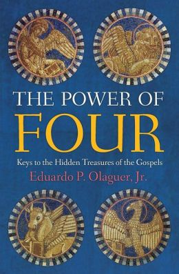 The Power of Four: Keys to the Hidden Treasures of the Gospels Jr. Eduardo P. Olaguer and Gregory Y. Glazov