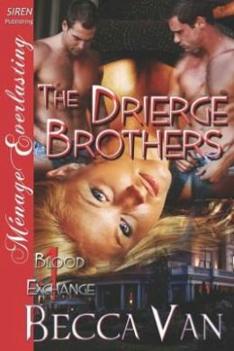 The Drierge Brothers [Blood Exchange 1] (Siren Publishing Menage Everlasting) Becca Van