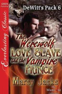 The Werewolf Love Slave and the Vampire Prince [DeWitt's ...