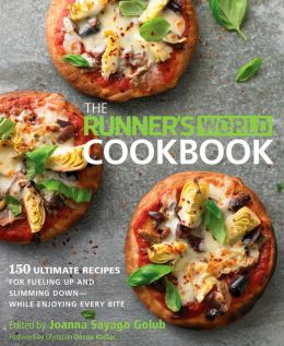The Runner's World Cookbook: 150 Recipes to Help You Lose Weight, Run Better, and Race Faster Joanna Sayago Golub and Editors of Runner's World