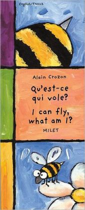 I Can Fly, What Am I? (English-French) (Who Am I? What Am I? series) Alain Crozon