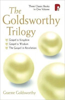 The Goldsworthy Trilogy: (Gospel and Kingdom, Gospel and Wisdom, The Gospel in Revelation) Graeme Goldsworthy