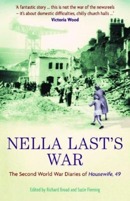 Nella Last's War: The Second World War Diaries of Housewife, 49 Nella Last, Richard Broad and Suzie Fleming