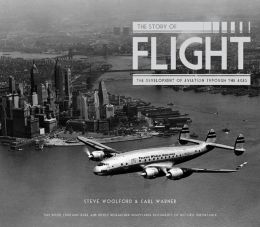 The Story of Flight: The Development of Aviation Through the Ages Stephen Woolford and Carl Warner