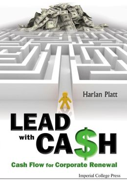Lead With Cash: Cash Flow for Corporate Renewal Harlan Platt
