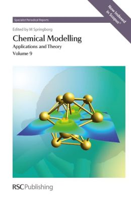 Chemical Modelling: Applications and Theory, Volume 9 (Specialist Periodical Reports) Michael Springborg, Barbara Kirchner, George Maroulis and Raja Paul