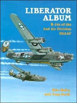 Liberator Album: B-24s of the 2nd Air Division USAAF Mike Bailey