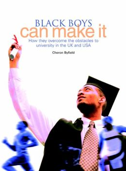 Black Boys Can Make It: How They Overcome the Obstacles to University in the UK and USA Cheron Byfield