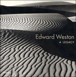 Edward Weston: A Legacy Jennifer Watts, Jonathan Spaulding, Jessica Todd Smith and Edward Weston