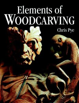 Elements of Woodcarving Chris Pye