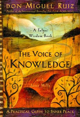 The Voice of Knowledge: A Practical Guide to Inner Peace ( Toltec Wisdom ) Don Miguel Ruiz
