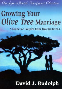 Growing Your Olive Tree Marriage: A Guide for Couples from Two Traditions David J. Rudolph