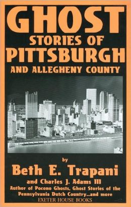 Ghost Stories of Pittsburgh and Allegheny County by Beth E ...