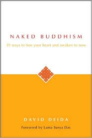 Naked Buddhism: 39 Ways to Free Your Heart and Awaken to Now David Deida and Lama Surya Das