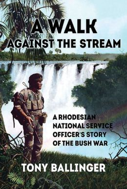 A Walk Against The Stream: A Rhodesian National Service ...
