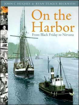 On the Harbor: From Black Friday to Nirvana John C. And Ryan Teague Beckwith (Editor