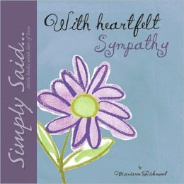 With Heartfelt Sympathy: Simply Said...Little Books with Lots of Love Marianne Richmond