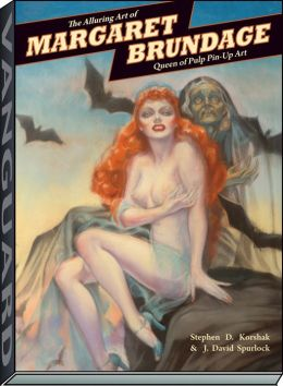 The Alluring Art of Margaret Brundage: Queen of Pulp Pin-Up Art Stephen D. Korshak and J. David Spurlock