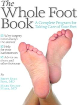 The Whole Foot Book: A Complete Program for Taking Care of Your Feet Brett Ryan Fink and Mark Stuart Mizel