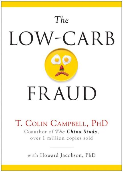 Pdf ebook downloads free The Low-Carb Fraud by T. Colin Campbell