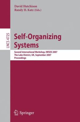 Self-Organizing Systems: Second International Workshop, IWSOS 2007, The Lake District, UK, September 11-13, 2007, Proceedings (Lecture Notes in ... Networks and Telecommunications) David Hutchison, Randy H. Katz