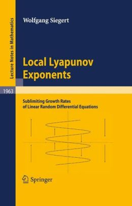 Local Lyapunov exponents: Sublimiting growth rates of linear random differential equations Wolfgang Siegert