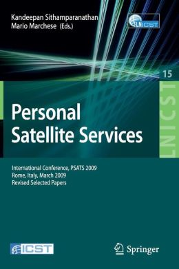 Personal Satellite Services: International Conference, PSATS 2009, Rome, Italy, March 18-19, 2009, Revised Selected Papers (Lecture Notes of the ... and Telecommunications Engineering) Kandeepan Sithamparanathan and Mario Marchese