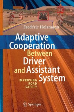 Adaptive Cooperation between Driver and Assistant System: Improving Road Safety Frederic Holzmann