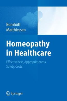 Homeopathy in Healthcare: Effectiveness, Appropriateness, Safety, Costs Gudrun Bornhoft and Peter Matthiessen