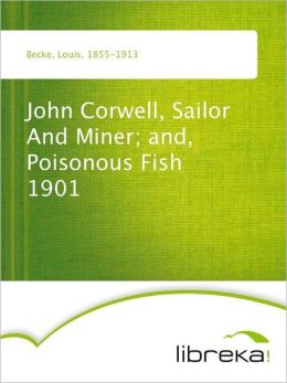 John Corwell, Sailor And Miner and, Poisonous Fish - 1901 Louis Becke